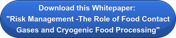 "Download this Whitepaper:  ""Risk Management -The Role of Food Contact Gases and Cryogenic Food Processing"""