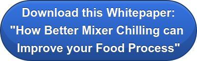 "Download this Whitepaper: ""How Better Mixer Chilling can  Improve your Food Process"""